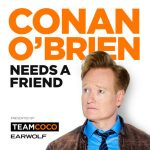 conan o'brien needs a friend podcast | simple pretty